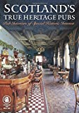 Scotland's True Heritage Pubs: Pub Interiors of Special Historic Interest (Camra)