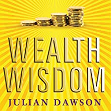 Wealth Wisdom: How Ordinary Australians Can Create Extraordinary Wealth Audiobook by Julian Dawson Narrated by Imogen Church