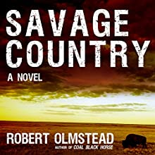 Savage Country: A Novel Audiobook by Robert Olmstead Narrated by Danny Campbell