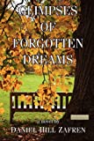 Glimpses of Forgotten Dreams, Daniel Hill Zafren, 0977889289