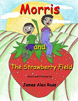 Morris and the strawberry field the morris series kindle morris and the strawberry field the morris series by ross john alex fandeluxe Choice Image