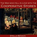 The Man Who Fell in Love with the Cooperative Stores | Stella Benson