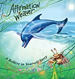 : Affirmation Weaver: A Believe in Yourself Story, Designed to Help Children Boost Self-esteem While Decreasing Stress and Anxiety.  (Indigo Ocean Dreams)
