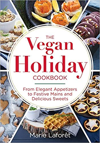 The vegan holiday cookbook celebrate with 60 recipes amazon the vegan holiday cookbook celebrate with 60 recipes amazon marie laforet 9780778805854 books forumfinder Gallery