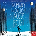 The Many Worlds of Albie Bright Audiobook by Christopher Edge Narrated by Ewan Goddard