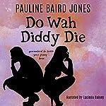 Do Wah Diddy Die | Pauline Baird Jones