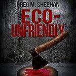 Eco-Unfriendly | Greg M. Sheehan