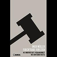 Furchtbare Juristen: Die unbewältigte Vergangenheit der deutschen Justiz (German Edition)
