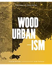 Wood Urbanism: From the Molecular to the Territorial