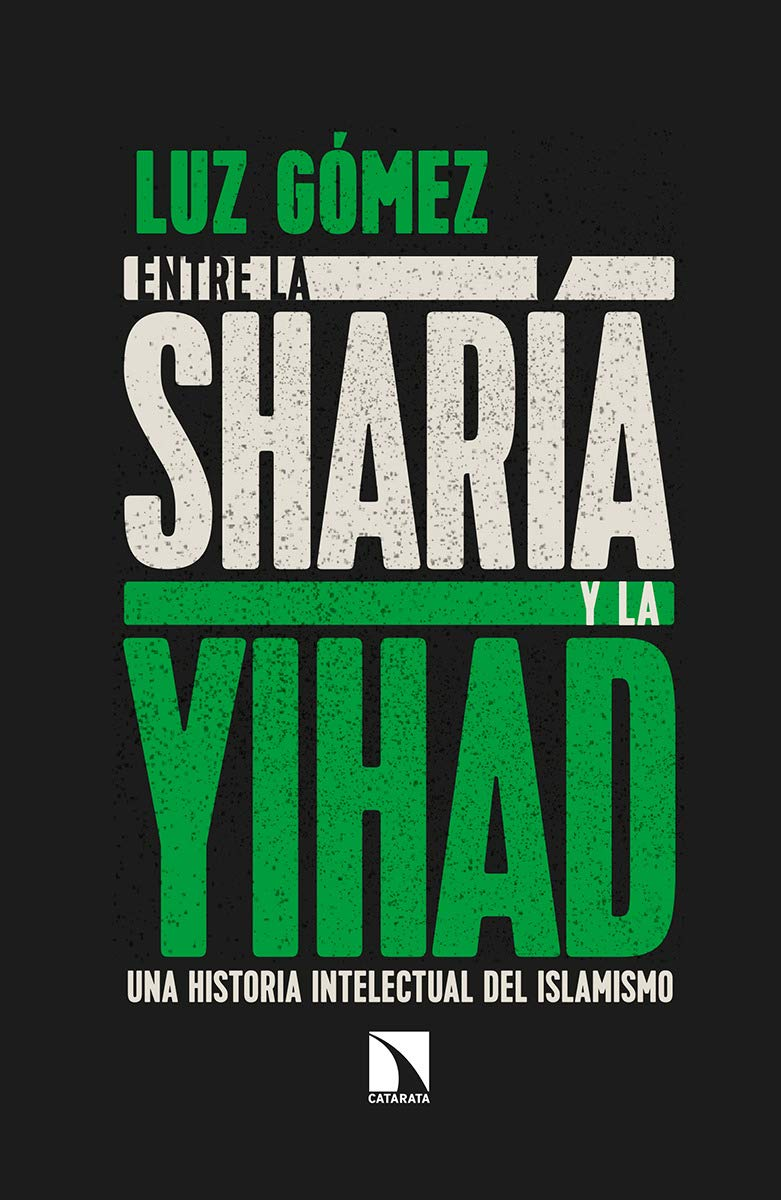 Entre la sharía y la yihad: Una historia intelectual del islamismo Mayor: Amazon.es: Gómez García, Luz: Libros