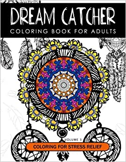 Dream Catcher Coloring Book Volume 3 Stress Relief A Beautiful And Inspiring Colouring For All Ages Mandalas Series 2