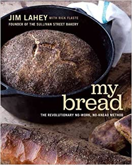 MY BREAD: THE REVOLUTIONARY NO-WORK, NO-KNEAD METHOD by Lahey, Jim ( Author ) on Oct-01-2009[ ]