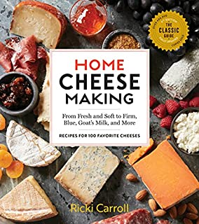 Book Cover: Home Cheese Making, 4th Edition: From Fresh and Soft to Firm, Blue, Goat's Milk, and More; Recipes for 100 Favorite Cheeses