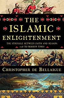 Book Cover: The Islamic Enlightenment: The Struggle Between Faith and Reason, 1798 to Modern Times