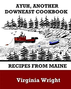Ayuh, Another Downeast Cookbook: Recipes From Maine