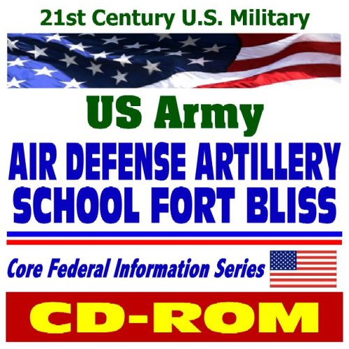 21st Century U.S. Military: U.S. Army Air Defense Artillery School at Fort Bliss, plus Army Background Material