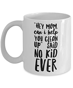 amazon hey mom can i help you clean up said no kid ever mug