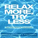 Relax More, Try Less: The Easy Path to Abundance Audiobook by Tim Grimes, Neville Goddard Narrated by Greg Zarcone