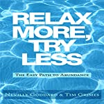 Relax More, Try Less: The Easy Path to Abundance | Tim Grimes,Neville Goddard