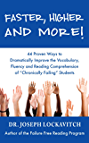"""Faster, Higher and More! 44 Proven Ways to Dramatically Improve the Vocabulary, Fluency and Reading Comprehension of """"Chronically Failing"""" Students"""