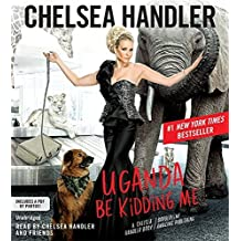 Uganda Be Kidding Me by Chelsea Handler (2015-02-17)