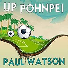 Up Pohnpei Audiobook by Paul Watson Narrated by James Wilson