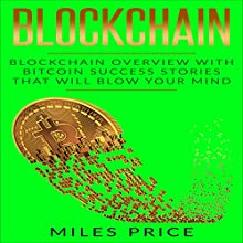Blockchain: Blockchain Overview with Bitcoin Success Stories That Will Blow Your Mind Audiobook by Miles Price Narrated by Matyas Job Gombos