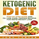 Ketogenic Diet: Step by Step Guide and 70+ Low Carb, Proven Recipes for Rapid Weight Loss Audiobook by John Carter Narrated by Chadrick McNeal