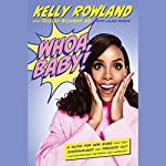 Whoa, Baby! What Just Happened?: A Guide for New Moms Who Feel Overwhelmed and Freaked Out (and Wonder What the #*$& Just Happened) | Kelly Rowland,Tristan Bickman MD,Laura Moser