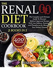 THE RENAL DIET COOKBOOK: The Complete and Ultimate Guide To Discover Medical-Approved Recipes With Low Sodium, Potassium and Phosphorus for Managing Your Kidney Disease