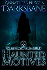 Haunted Motives: An urban fantasy ghost story in the Dying Ashes universe (Tales from the Ashes Book 4) Kindle Edition