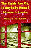 The Lights Are on, Is Anybody Home? : Education in America, Pond, Wallace K. and Gerstein, Jackie, 1579810160
