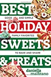 Best Holiday Sweets & Treats: Good and Simple Family Favorites to Bake and Share (Best Ever)