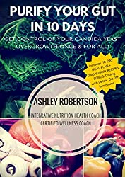 Purify Your Gut In 10 Days: Get Control Of Your Candida Yeast Overgrowth Once and For All
