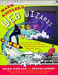 Mark Kistlers Web Wizards: Build Your Own Homepage With Public Tvs Favorite Cybercartoonist And His Pal W