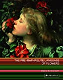 The Pre-Raphaelite Language of Flowers, Debra N. Mancoff, 3791347497