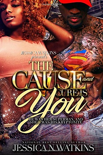 Book Cover: The Cause and Cure Is You: He Was Her Superman, and She... Was His Kryptonite