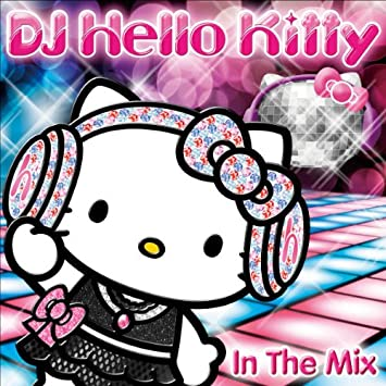 Dj Hello Kitty In The Mix Dj Hello Kitty Amazon Fr Musique