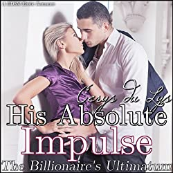 His Absolute Impulse: The Billionaire's Ultimatum