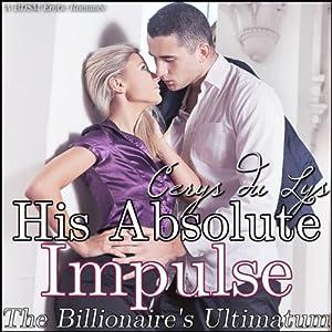 His Absolute Impulse: The Billionaire's Ultimatum Audiobook