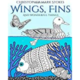 Wings, Fins and Wonderful Things: Adult Colouring Book: A Colourful Adventure with Stress Relieving Illustrations