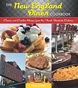 The New England Diner Cookbook: Classic and Creative Recipes from the Finest Roadside Eateries by [Urban, Mike]