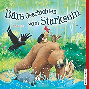 Bärs Geschichten vom Starksein Hörbuch von Karma Wilson Gesprochen von: Stefan Wilkening