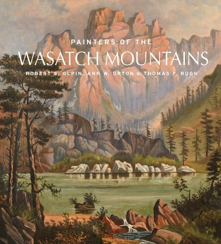 Painters Of The Wasatch Mountains By Robert S  Olpin  2006 02 01