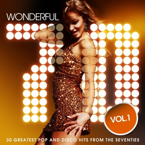 Wonderful 70 s, Vol. 1 (30 Greatest Pop and Disco Music Hits from the Seventies)]()