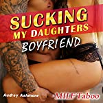 MILF Taboo: Sucking My Daughters Boyfriend   Audrey Ashmore