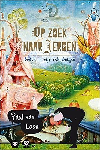 Amazoncom Op Zoek Naar Jeroen Bosch In Zijn Schilderijen