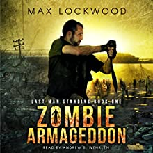 Zombie Armageddon: Last Man Standing, Book 1 Audiobook by Max Lockwood Narrated by Andrew B. Wehrlen