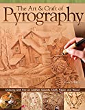 The Art & Craft of Pyrography: Drawing with Fire on Leather, Gourds, Cloth, Paper, and Wood (Fox Chapel Publishing) More Than 40 Patterns, Step-by-Step Projects, and Expert Advice from Lora S. Irish