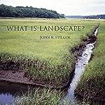What Is Landscape? | John R. Stilgoe